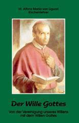 Alfons Liguori: Der Wille Gottes. Von der Vereinigung unseres Willens mit dem Willen Gottes