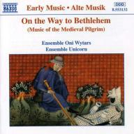 Ensemble Oni Wytars - Ensemble Unicorn: On the way to Bethlehem. Pilgerlieder des Mittelalters